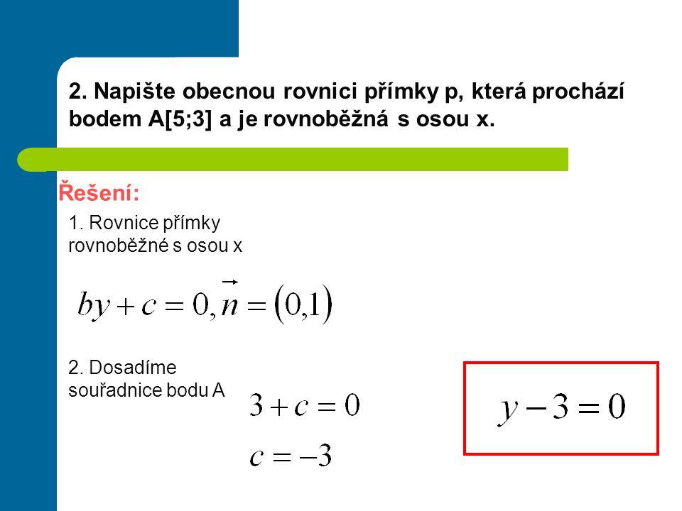 2. Napište obecnou rovnici přímky p, která prochází bodem A[5;3] a je rovnoběžná s osou x.